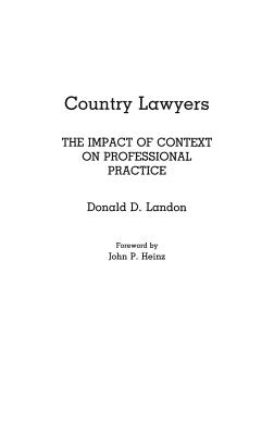 Country Lawyers: The Impact of Context on Professional Practice - Landon, Donald D