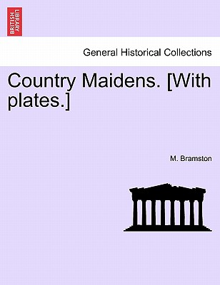 Country Maidens. [With Plates.] - Bramston, M