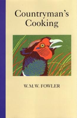 Countryman's Cooking - Fowler, W.M.W.