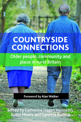 Countryside connections: Older people, community and place in rural Britain - Hennessy, Catherine Hagan (Editor), and Means, Robin (Editor), and Burholt, Vanessa (Editor)
