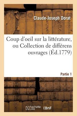 Coup D'Oeil Sur La Litterature, Ou Collection de Differens Ouvrages Partie 1 - Dorat-C-J