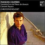 Couperin: Troisième livre de Pièces de clavecin; Concerts Royaux