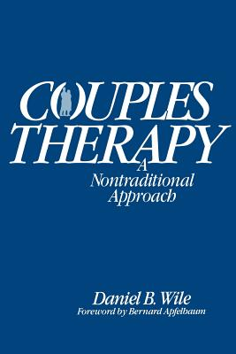 Couples Therapy: A Nontraditional Approach - Wile, Daniel B