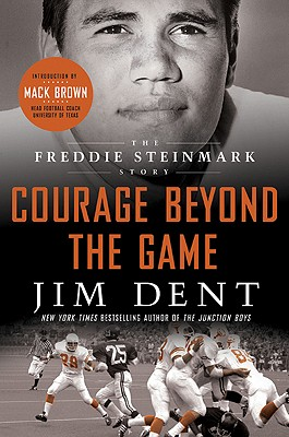 Courage Beyond the Game: The Freddie Steinmark Story - Dent, Jim, and Brown, Mack (Introduction by)
