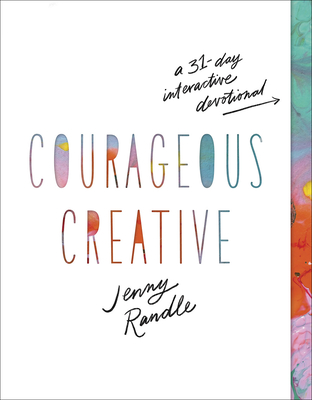 Courageous Creative: A 31-Day Interactive Devotional - Randle, Jenny