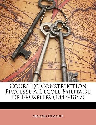 Cours de Construction Professe A L'Ecole Militaire de Bruxelles (1843-1847) - Demanet, Armand