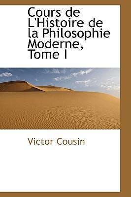 Cours de L'Histoire de La Philosophie Moderne, Tome I - Cousin, Victor