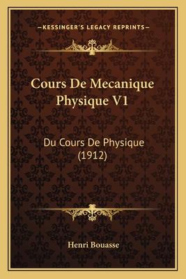 Cours de Mecanique Physique V1: Du Cours de Physique (1912) - Bouasse, Henri