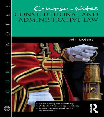 Course Notes: Constitutional and Administrative Law - McGarry, John