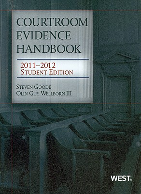 Courtroom Evidence Handbook - Goode, Steven, and Wellborn, Olin Guy, III