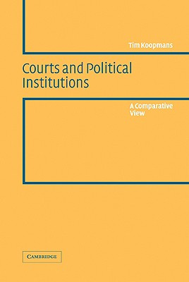 Courts and Political Institutions: A Comparative View - Koopmans, Tim