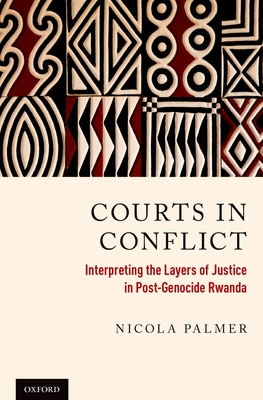 Courts in Conflict: Interpreting the Layers of Justice in Post-Genocide Rwanda - Palmer, Nicola