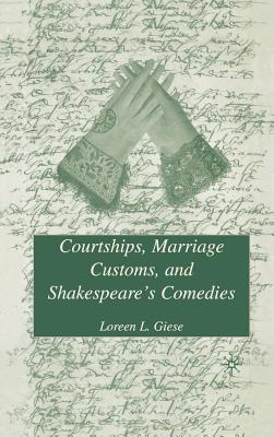 Courtships, Marriage Customs, and Shakespeare's Comedies - Giese, L