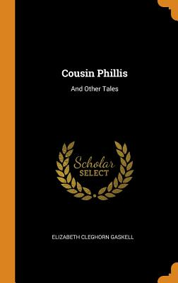 Cousin Phillis: And Other Tales - Gaskell, Elizabeth Cleghorn