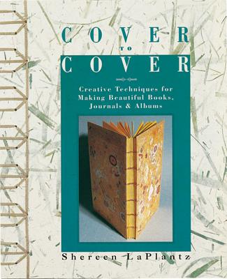 Cover to Cover: Creative Techniques for Making Beautiful Books, Journals & Albums - LaPlantz, Shereen