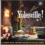 Yulesville! -33 Rockin&Apos; Rollin&Apos; Christmas Blasters for the Cool Season