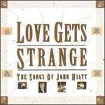 Love Gets Strange: The Songs of John Hiatt
