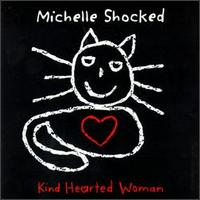 Kind Hearted Woman - Michelle Shocked