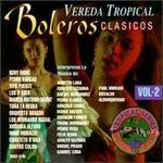 Vereda Tropical Boleros Clasicos, Vol. 2