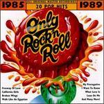 Only Rock 'N Roll: 1985-1989
