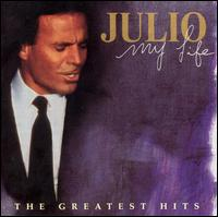 My Life: The Greatest Hits [#1] - Julio Iglesias