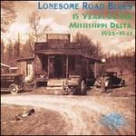 Lonesome Road Blues: 15 Years in the Mississippi Delta, 1926-1941
