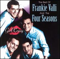 The Best of Frankie Valli & the Four Seasons: Girl Crazy - Frankie Valli & the Four Seasons