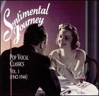 Sentimental Journey: Pop Vocal Classics, Vol. 1 (1942-1946) - Various Artists