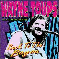 Back to the Bayou - Wayne Toups & Zydecajun