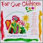 For Our Children Too! : to Benefit Pediatric Aids Foundation