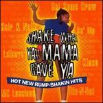 Shake What Ya Mama Gave Ya: Hot New Rump-Shakin Hits