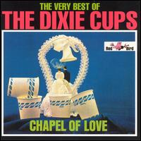 The Very Best of the Dixie Cups: Chapel of Love - The Dixie Cups