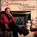 Bethlehem Morning [Audio Cd] Chapman, Morris