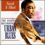 Need a Shot: The Essential Recordings of Urban Blues