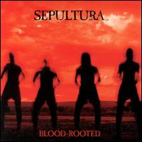 Blood Rooted - Sepultura