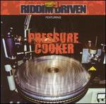 Riddim Driven:  Pressure Cooker
