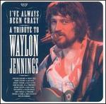 I've Always Been Crazy: A Tribute to Waylon Jennings