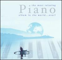 The Most Relaxing Piano Album in the World...Ever! - Various Artists