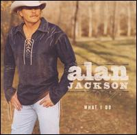 What I Do - Alan Jackson