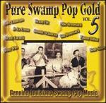 Pure Swamp Pop Gold, Vol. 5: Genuine Louisiana Swamp Pop Music