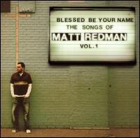 Blessed Be Your Name the Songs of Matt Redman, Vol. 1 - Matt Redman