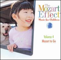 The Mozart Effect: Music For Children, Vol. 4: Mozart To Go [2000] - Don Campbell