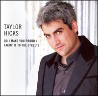 Do I Make You Proud/Takin' It to the Streets - Taylor Hicks