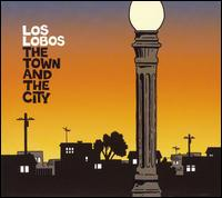 The Town and the City - Los Lobos