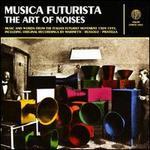 Musica Futurista: The Art of Noises