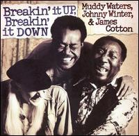 Breakin' It Up & Breakin' It Down - Muddy Waters/Johnny Winter/James Cotton