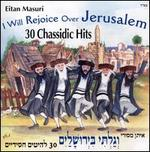 I Will Rejoice Over Jerusalem: 30 Chassidic Hits