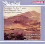Stanford: Symphony No. 4 in F major; Irish Rhapsody No. 6; Oedipus Rex Prelude