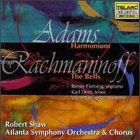 John Adams: Harmonium; Rachmaninov: The Bells - Karl Dent (tenor); Ren�e Fleming (soprano); Victor Ledbetter (baritone); Robert Shaw (conductor)