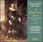 A High-Priz'd Noise: Violin Music for Charles I